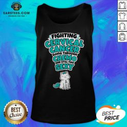 Good Cat Fighting Cervical Cancer Going Through Chemo And Still This Sexy Tank Top - Design By Earstees.com