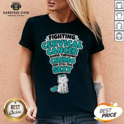 Good Cat Fighting Cervical Cancer Going Through Chemo And Still This Sexy V-neck - Design By Earstees.com