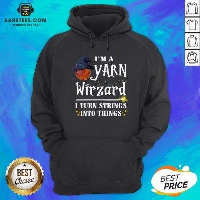 Good I'm A Yarn Wizard I Turn Strings Into Things Hoodie - Design By Earstees.com