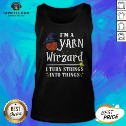 Good I'm A Yarn Wizard I Turn Strings Into Things Tank Top - Design By Earstees.com