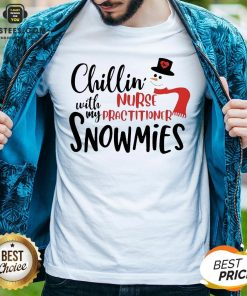 Hot Chillin' With My Nurse Practitioner Snowmies Christmas Shirt - Design By Earstees.com