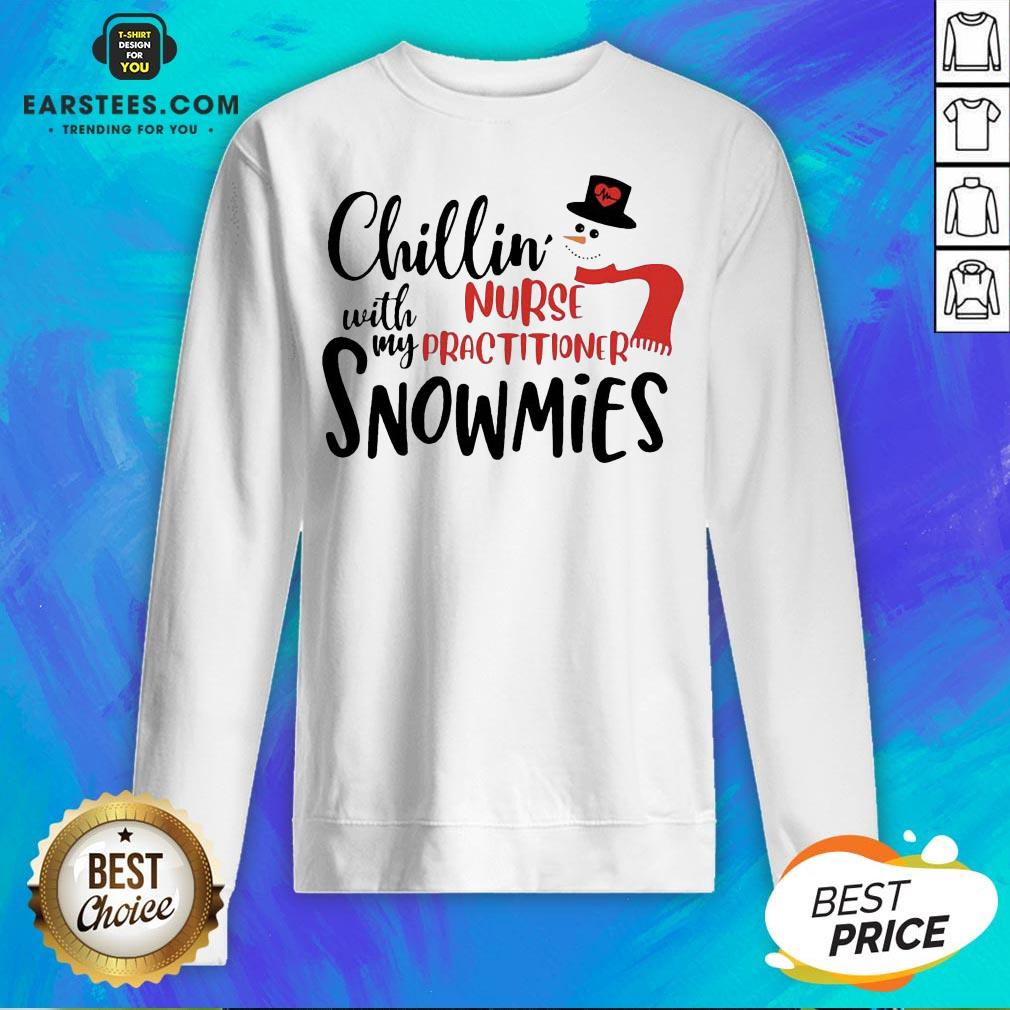 Hot Chillin' With My Nurse Practitioner Snowmies Christmas Sweatshirt - Design By Earstees.com