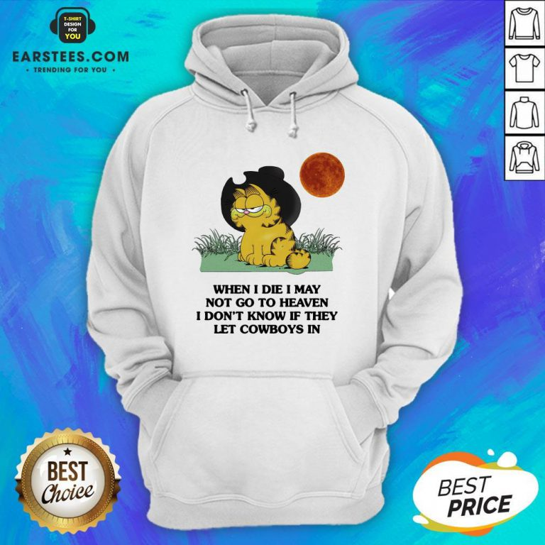 Hot Garfield When I Die I May Not Go To Heaven I Don't Know If They Let Cowboys In Hoodie - Design By Earstees.com