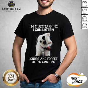 Hot Westie I'm Multitasking I Can Listen Ignore And Forget At The Same Time Shirt - Design By Earstees.com