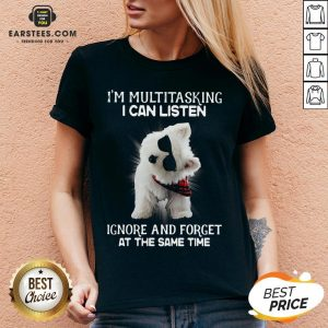 Hot Westie I'm Multitasking I Can Listen Ignore And Forget At The Same Time V-neck - Design By Earstees.com