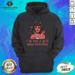 Nice I'm Not A Girl Who Behaves Hoodie - Design By Earstees.com