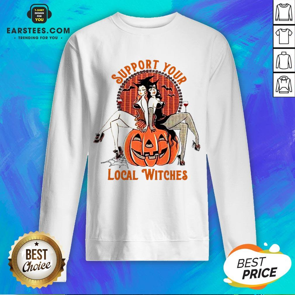 Nice Support Your Local Witches Sweatshirt - Design By Earstees.com