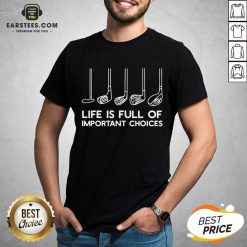 Official Life Is Full Of Important Choices Golf Shirt - Design By Earstees.com