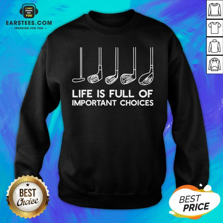 Official Life Is Full Of Important Choices Golf Sweatshirt - Design By Earstees.com