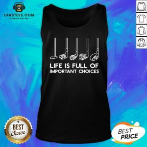 Official Life Is Full Of Important Choices Golf Tank Top - Design By Earstees.com