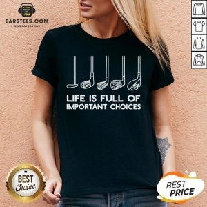 Official Life Is Full Of Important Choices Golf V-neck - Design By Earstees.com