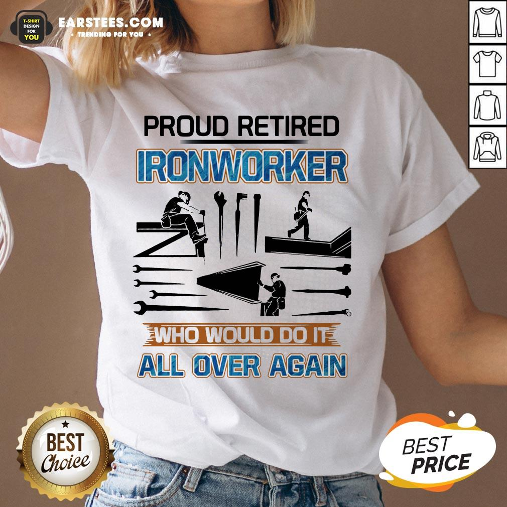 Official Proud Retired Ironworker Who Would Do It All Over Again V-neck - Design By Earstees.com