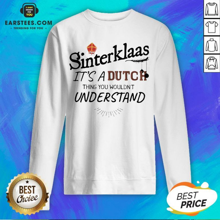 Official Sinterklaas It's A Dutch Thing You Wouldn't Understand Sweatshirt - Design By Earstees.com