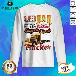Official Super Dad Super Husband Super Cool Trucker Sweatshirt - Design By Earstees.com