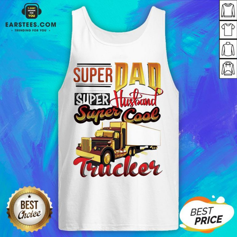 Official Super Dad Super Husband Super Cool Trucker Tank Top - Design By Earstees.com