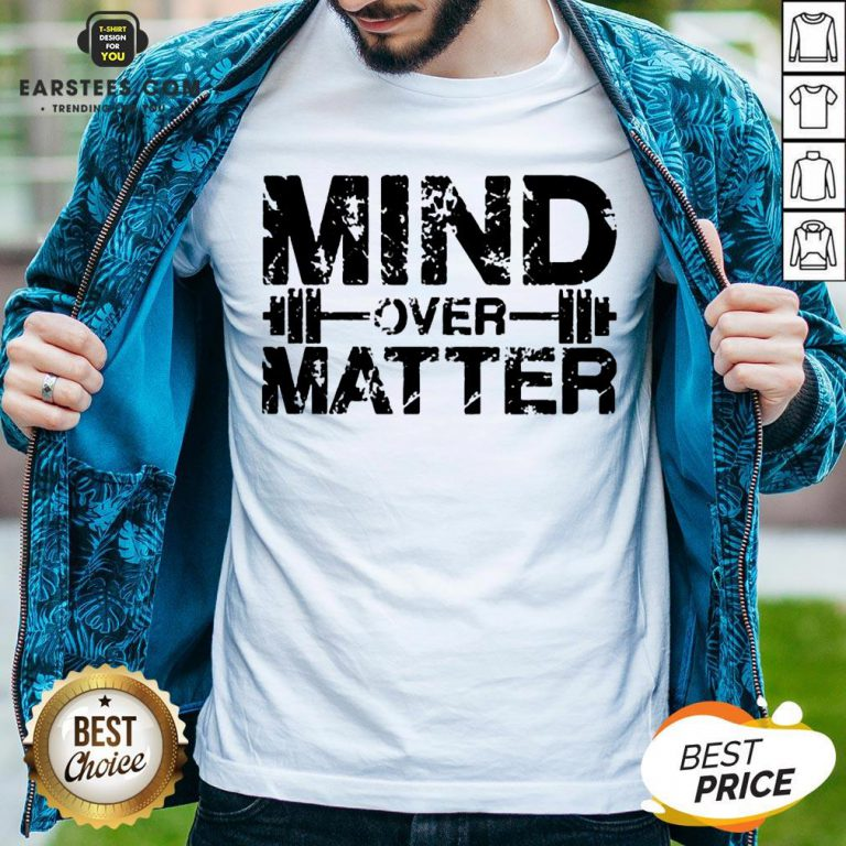 Original Fitness Mind Over Matter Shirt - Design By Earstees.com