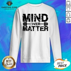 Original Fitness Mind Over Matter Sweatshirt - Design By Earstees.com