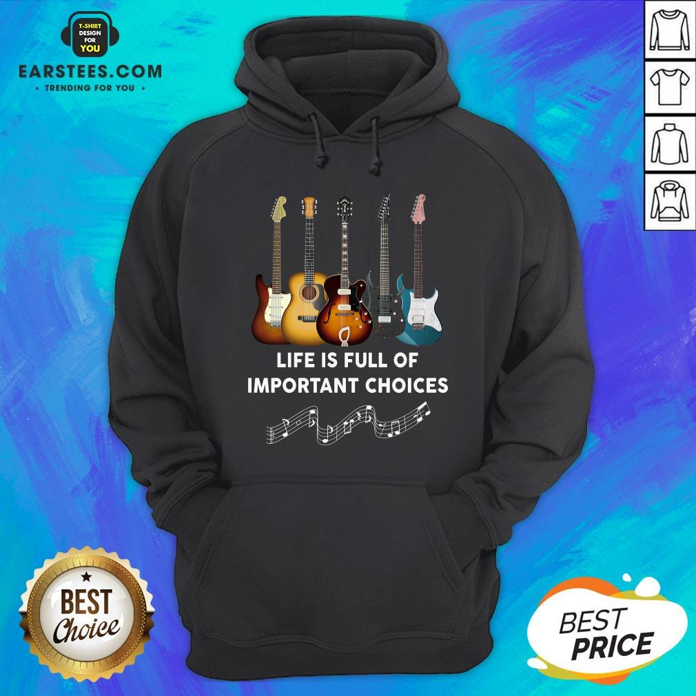 Original Guitar Life Is Full Of Important Choices Hoodie - Design By Earstees.com