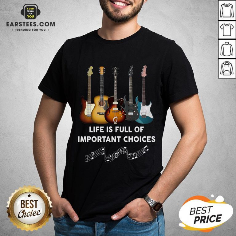 Original Guitar Life Is Full Of Important Choices Shirt - Design By Earstees.com