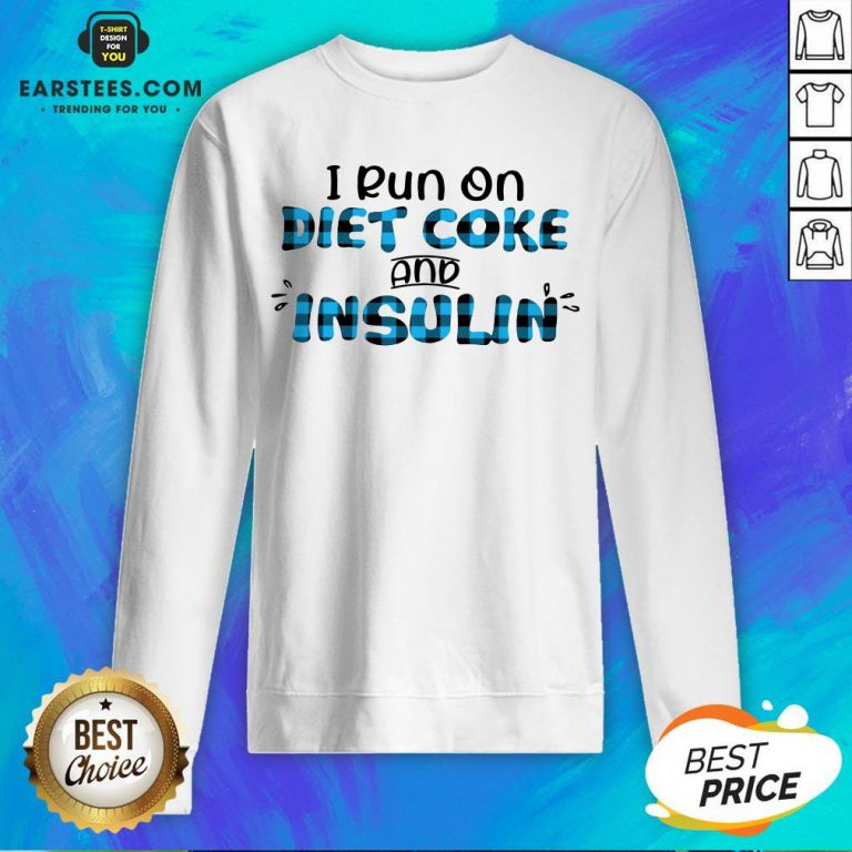 Original I Run On Diet Coke And Insulin Sweatshirt - Design By Earstees.com