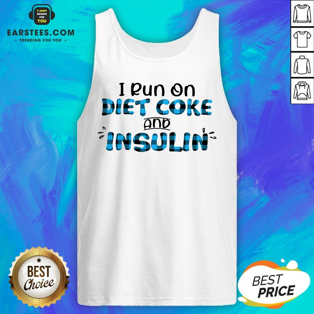 Original I Run On Diet Coke And Insulin Tank Top - Design By Earstees.com
