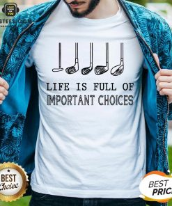 Original Life Is Full Of Important Choices Shirt - Design By Earstees.com