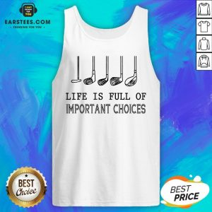 Original Life Is Full Of Important Choices Tank Top - Design By Earstees.com