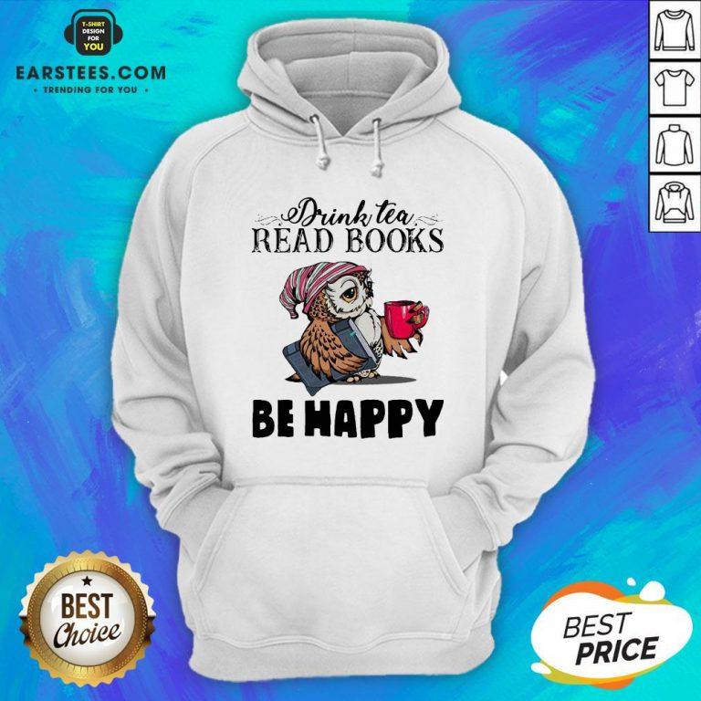 Original Owl Drink Tea Read Books Be Happy Hoodie - Design By Earstees.com