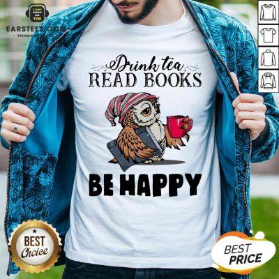 Original Owl Drink Tea Read Books Be Happy Shirt - Design By Earstees.com