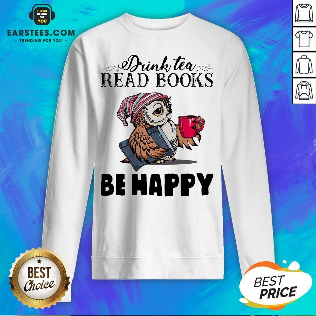 Original Owl Drink Tea Read Books Be Happy Sweatshirt - Design By Earstees.com