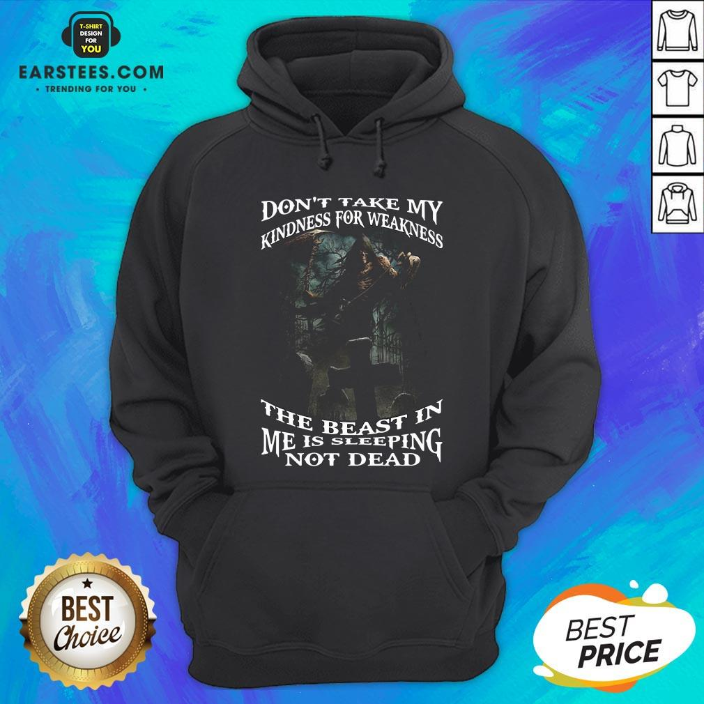 Perfect Death Don't Take My Kindness For Weakness The Beast In Me Is Sleeping Not Dead Hoodie - Design By Earstees.com