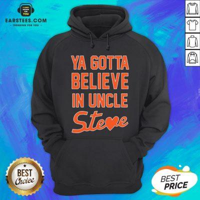 Perfect Ya Gotta Believe In Uncle Steve Hoodie - Design By Earstees.com