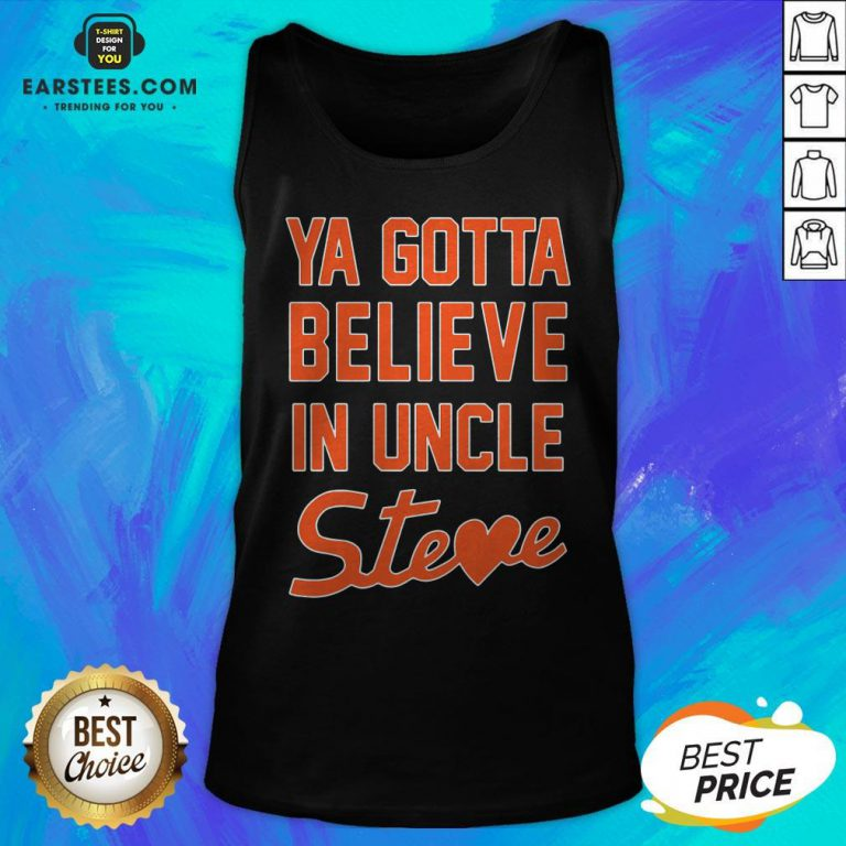 Perfect Ya Gotta Believe In Uncle Steve Tank Top - Design By Earstees.com