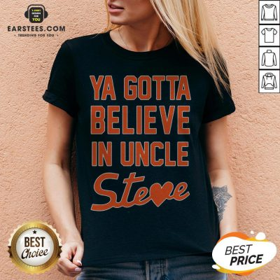 Perfect Ya Gotta Believe In Uncle Steve V-neck - Design By Earstees.com