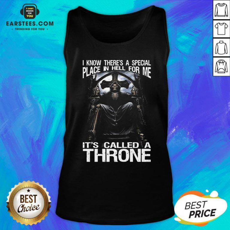 Premium Death I Know There's A Special Place In Hell For Me It's Called A Throne Tank Top - Design By Earstees.com
