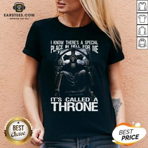 Premium Death I Know There's A Special Place In Hell For Me It's Called A Throne V-neck - Design By Earstees.com