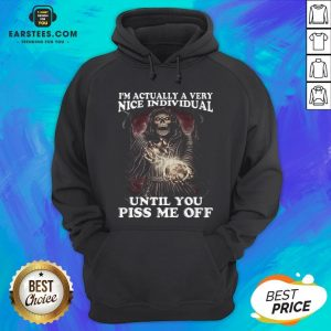 Premium Death I'm Actually A Very Nice Individual Until You Piss Me Off Hoodie - Design By Earstees.com