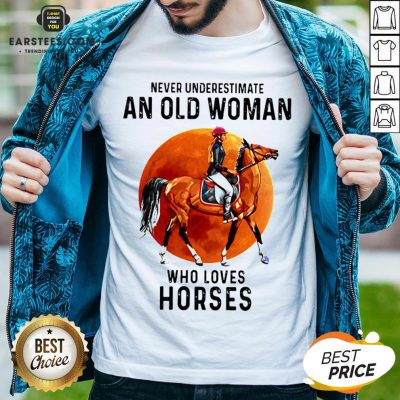 Premium Never Underestimate An Old Woman Who Loves Horses Shirt - Design By Earstees.com