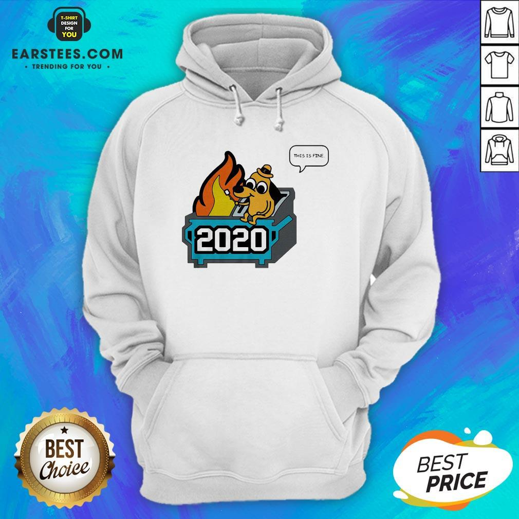 Premium This Is Fine 2020 Dumpster Fire Hoodie - Design By Earstees.com