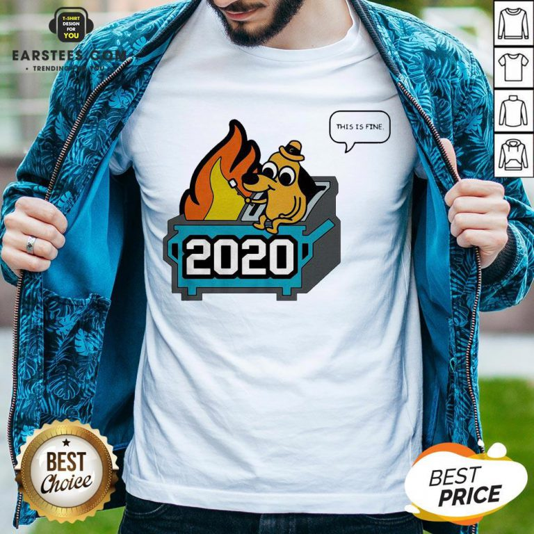 Premium This Is Fine 2020 Dumpster Fire Shirt - Design By Earstees.com