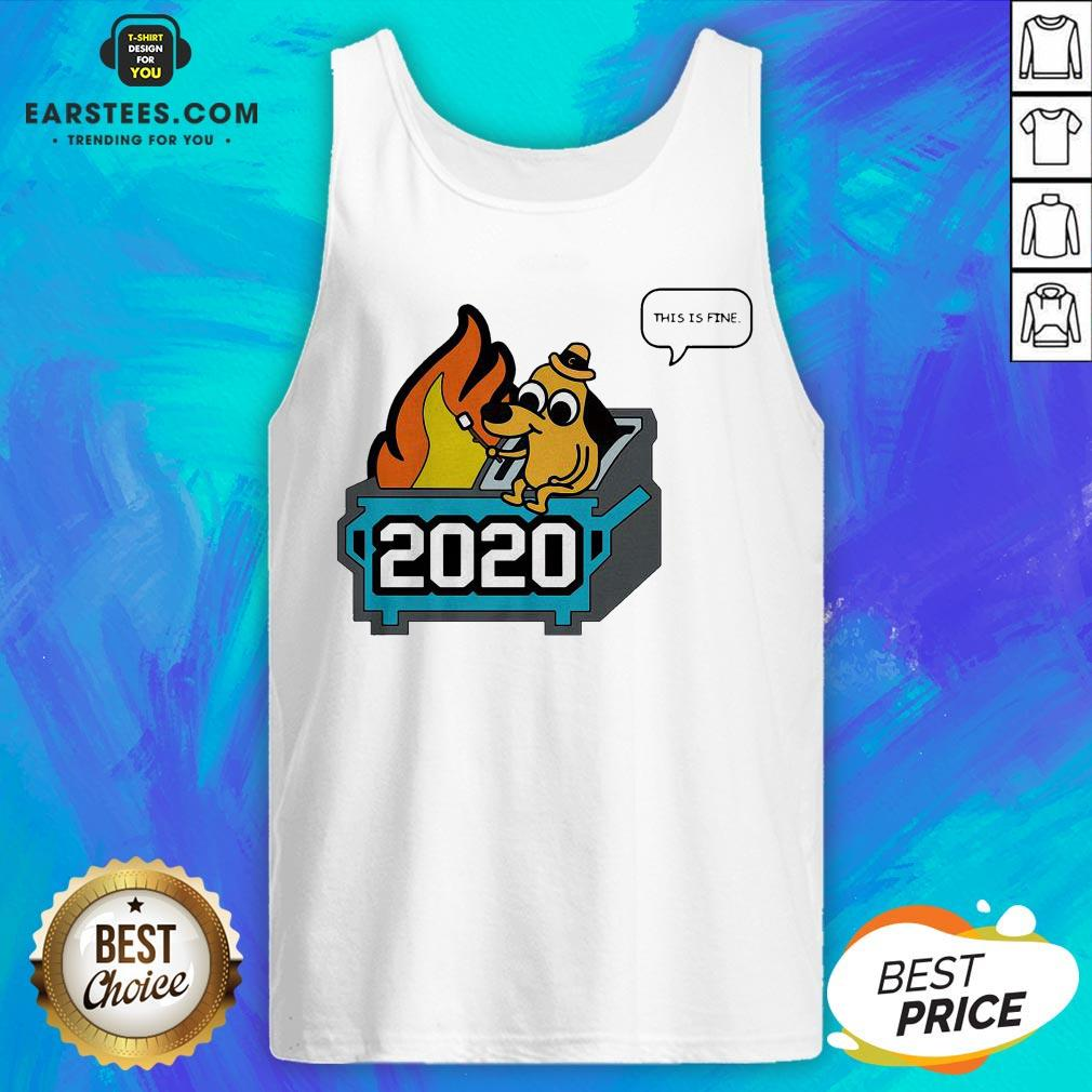 Premium This Is Fine 2020 Dumpster Fire Tank Top - Design By Earstees.com