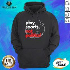 Pretty Play Sports Not Politics Baseball Hoodie - Design By Earstees.com