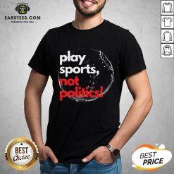 Pretty Play Sports Not Politics Baseball Shirt - Design By Earstees.com
