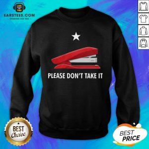 Pretty Stapler Please Don't Take It Sweatshirt - Design By Earstees.com