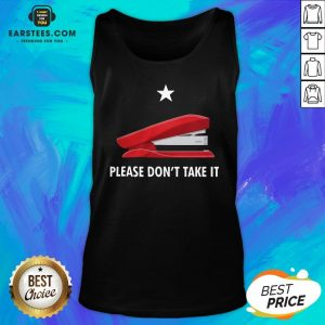 Pretty Stapler Please Don't Take It Tank Top - Design By Earstees.com