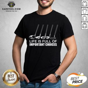 Top Golf Life Is Full Of Important Choices Shirt - Design By Earstees.com