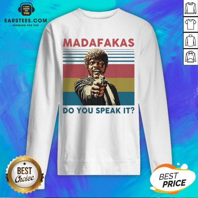 Top Madafakas Do You Speak It Vintage Retro Sweatshirt- Design By Earstees.com