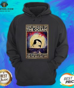 Top Mermaid She Dreams Of The Ocean Late At Night And Longs For The Wild Salt Air Hoodie - Design By Earstees.com