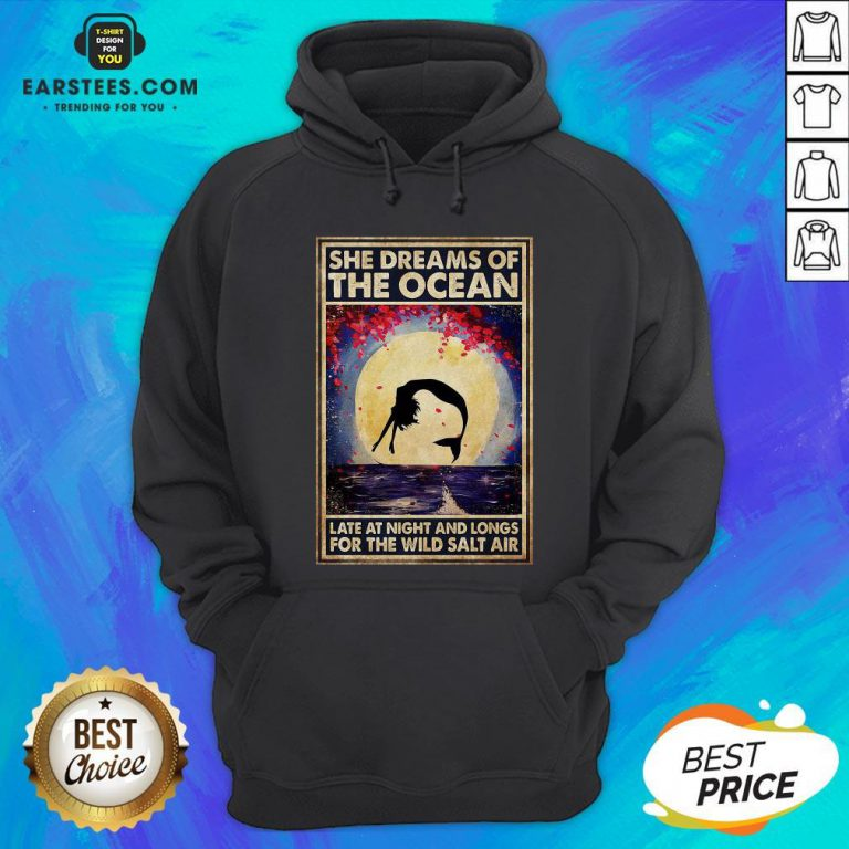 Top Mermaid She Dreams Of The Ocean Late At Night And Longs For The Wild Salt Air Hoodie - Design By Earstees.com