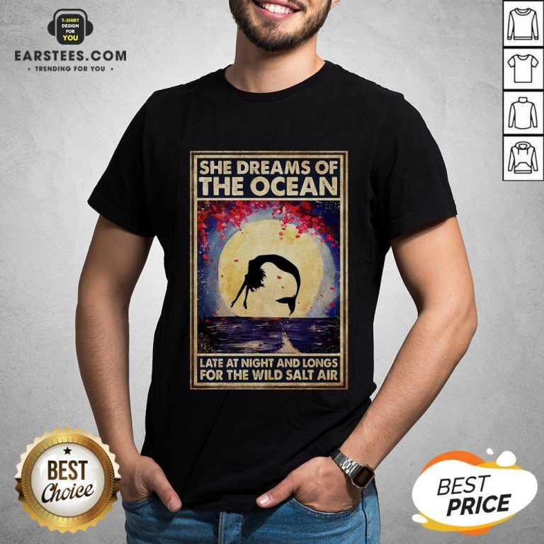 Top Mermaid She Dreams Of The Ocean Late At Night And Longs For The Wild Salt Air Shirt - Design By Earstees.com